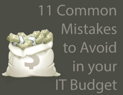 11 Common Mistakes that Can Destroy Your IT Budget
