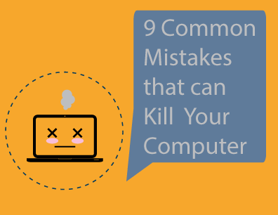 9 Common Mistakes that can Ruin Your Computer