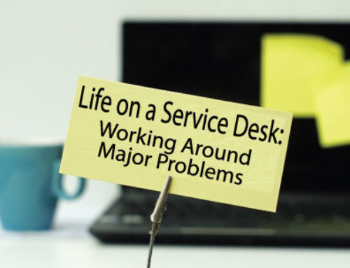 Life on a Service Desk: Working Around Major Problems
