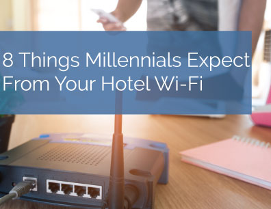8 Things Millennials Expect From Your Hotel Wi-Fi